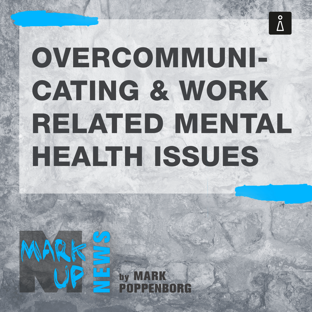 Overcommunicating and work related mental health issues